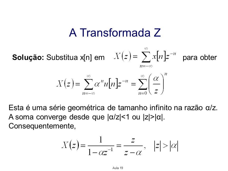 A Transformada Z Solução: Substitua x[n] em para obter